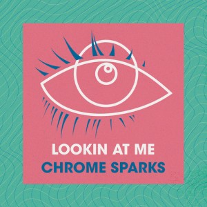 Chrome Sparks - Lookin at Me